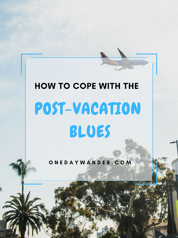 "How to cope with the post-vacation blues. My favorite tips for dealing with the return back to ""real life"" after a trip is over."