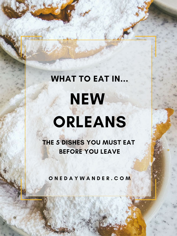 The five must-have dishes to eat before you leave New Orleans.